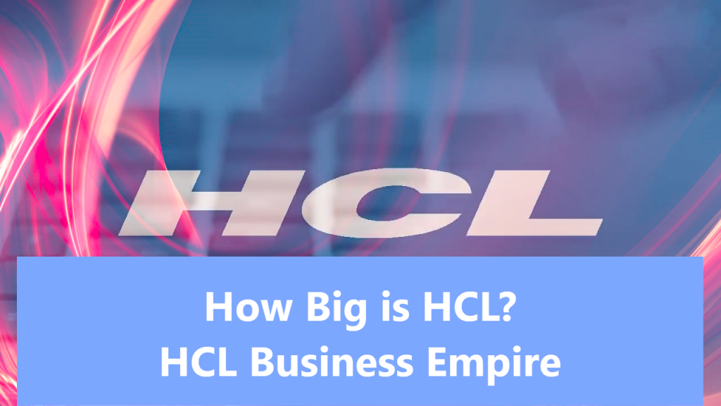 How Big is HCL? HCL Business Empire